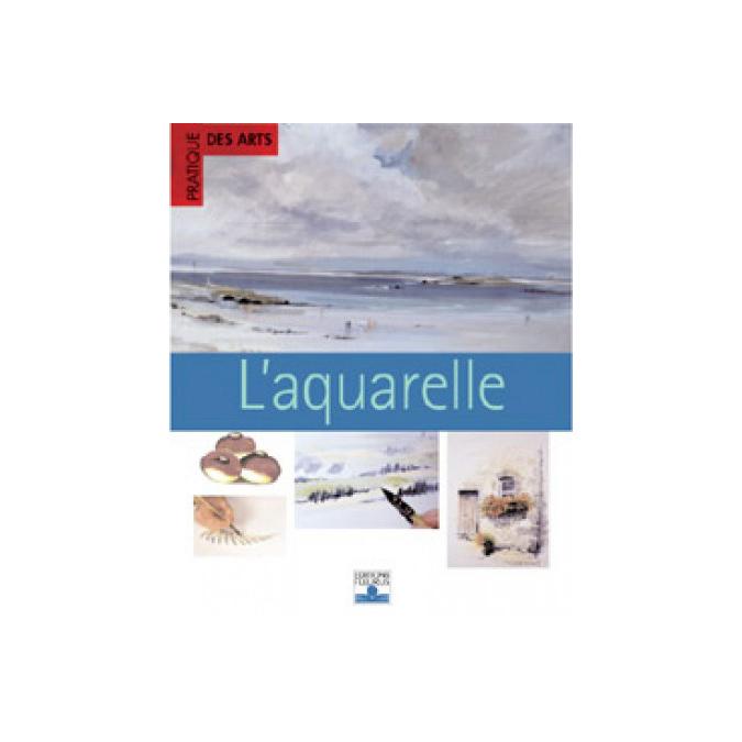 L'aquarelle - Pratique des arts