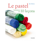 Le pastel - Initiation en 10 leçons