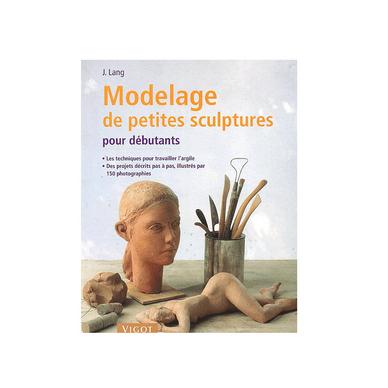 modelage de petites sculptures pour d butants ditions vigot chez rougier pl. Black Bedroom Furniture Sets. Home Design Ideas