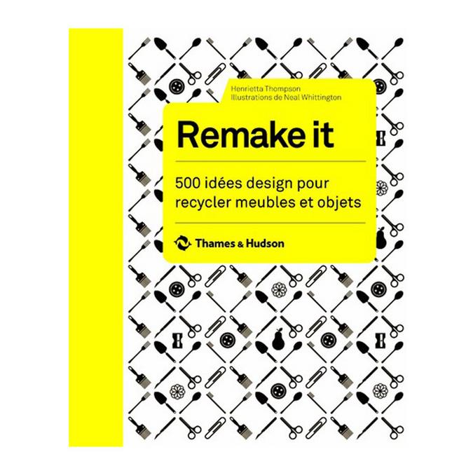 Livre Remake it 500 idées design pour recycler meubles et objets