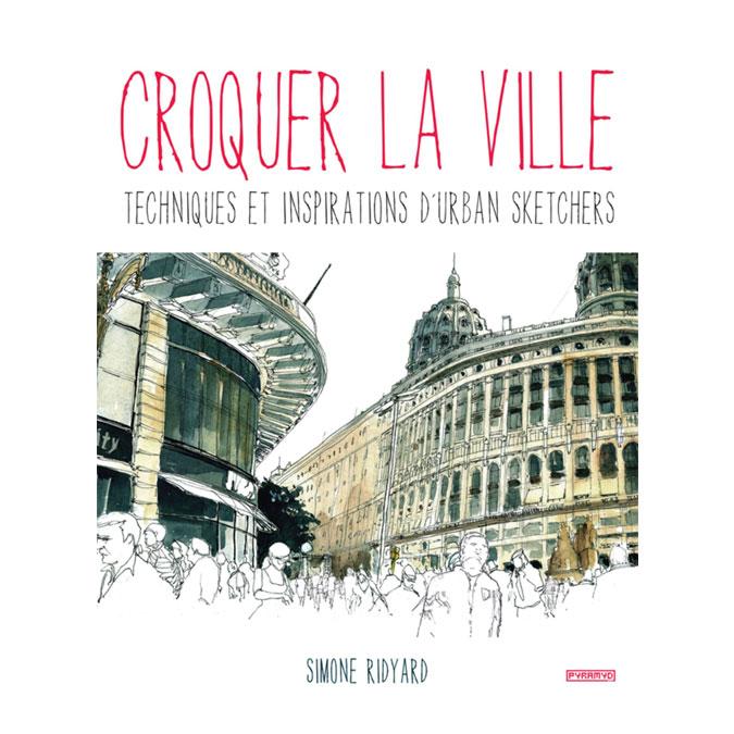 Livre Croquer la ville Techniques et inspirations d'Urban Sketchers